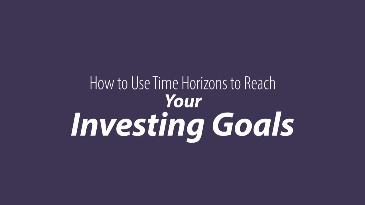 How to Use Time Horizons to Reach Your Investing Goals