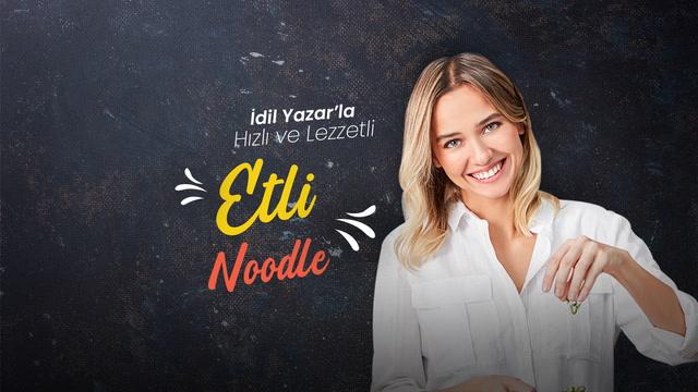 İdil Yazar'la Hızlı ve Lezzetli - Etli Noodle