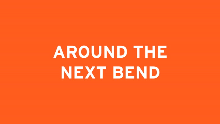 AROUND THE NEXT BEND