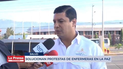 Solucionan protestas de enfermera en La Paz