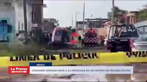 Comando armado mata a 24 personas en un centro de rehabilitación