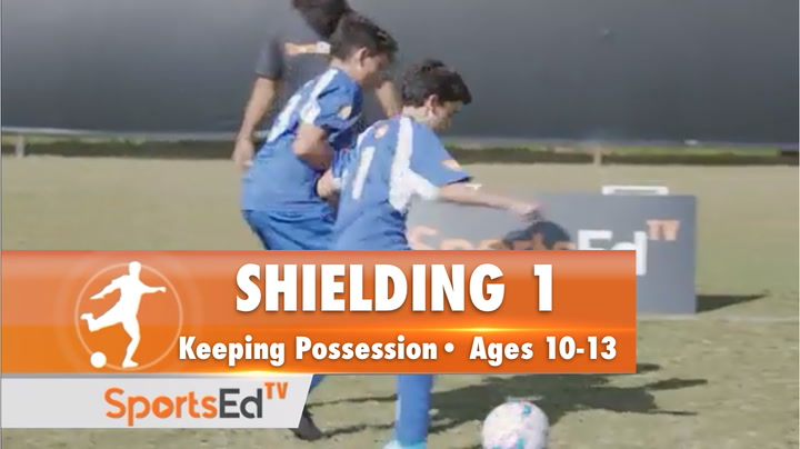 SHIELDING 1 - Keeping Possession •Ages 10-13
