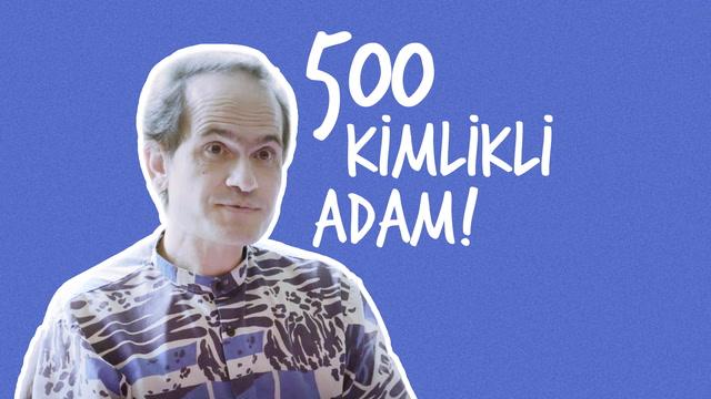500 kimliği olan adam