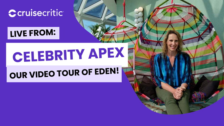 LIVE: Cruise Critic is Onboard Celebrity Apex -- Eden