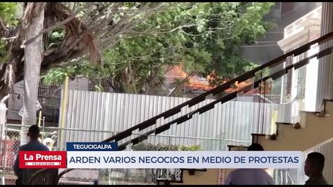 Arden varios negocios en medio de protestas en Tegucigalpa