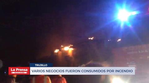 Varios negocios fueron consumidos por incendio en Trujillo