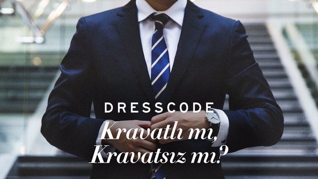 Dress Code - Kravatlı mı, Kravatsız mı?
