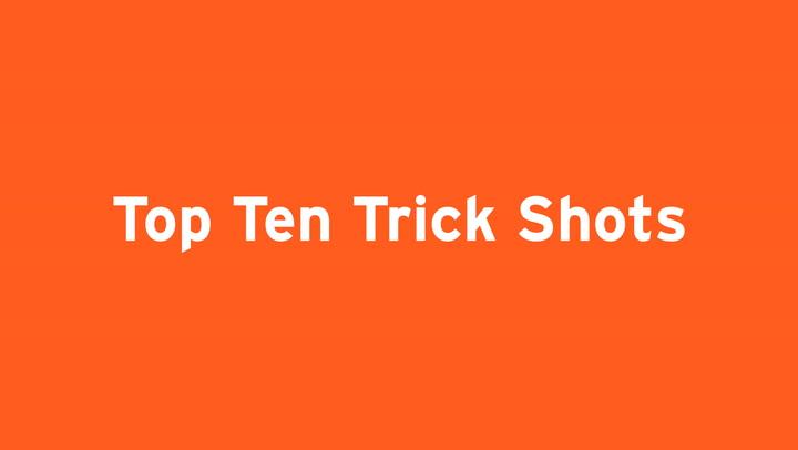 TOP TEN TRICK SHOTS