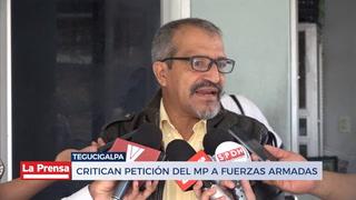 CRITICAN PETICIÓN DEL MP A FUERZAS ARMADAS