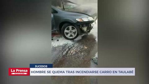 Hombre se quema tras incendiarse carro en Taulabé