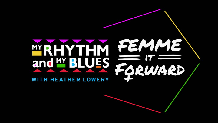 My Rhythm And My Blues - Femme it Forward with Heather Lowery
