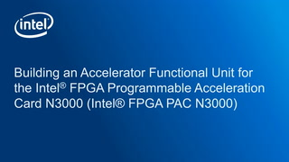 Chapter 1: Building an Accelerator Functional Unit for the Intel® FPGA Programmable Acceleration Card N3000