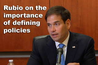 Rubio on the importance of defining policies