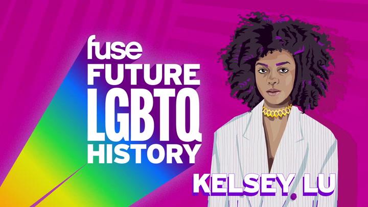 Future LGBTQ History Kelsey Lu