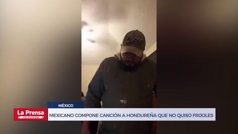 Mexicano compone canción a hondureña que no quiso comer frijoles