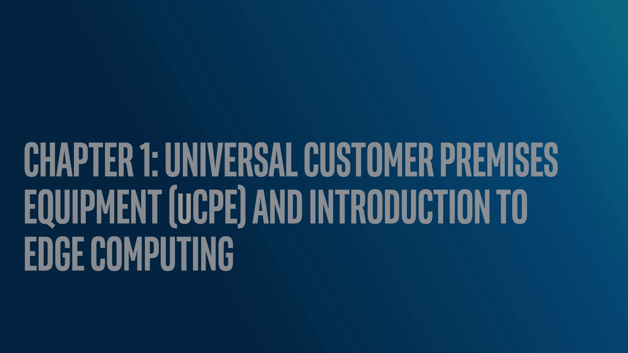 Chapter 1: The Universal Customer Premises Equipment (uCPE) Opportunity and Introduction to Edge Computing