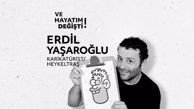 Ve Hayatım Değişti - Erdil Yaşaroğlu