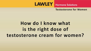 How do I know what is the right dose of testosterone cream for women?