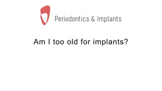 Am I too old for implants?