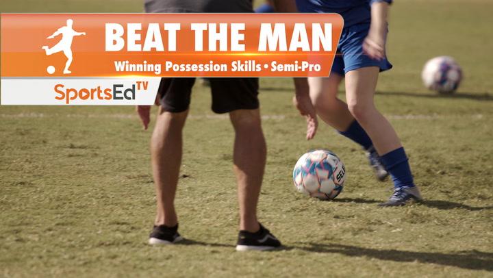 BEAT THE MAN - Winning Dribbling Skills •Semi-Pro
