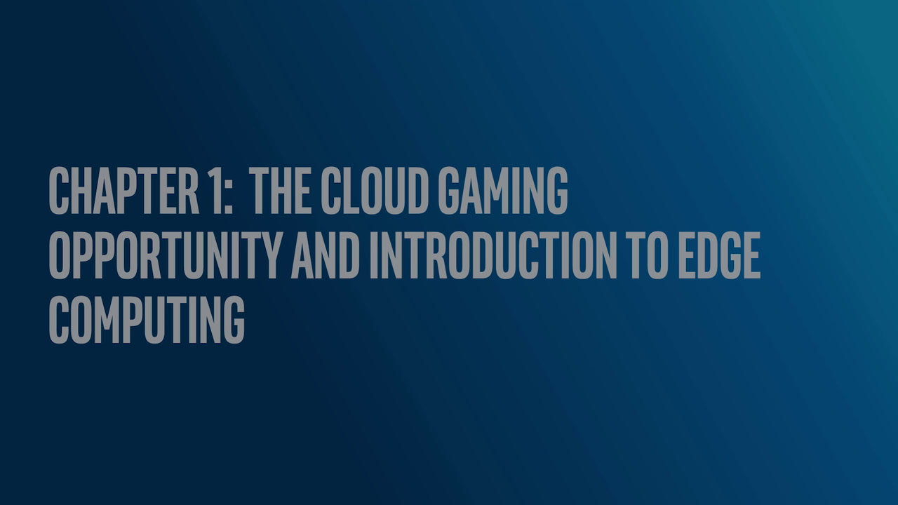 Chapter 1: The Cloud Gaming Opportunity and Introduction to Edge Computing