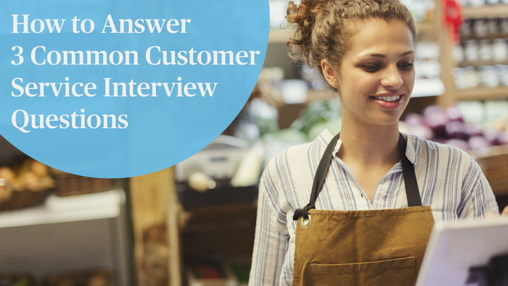 Watch Now: How to Answer 3 Common Customer Service Interview Questions