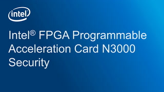 Chapter 1: Intel® FPGA Programmable Acceleration Card N3000 Security