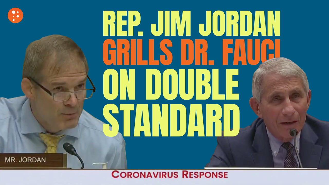 Rep. Jim Jordan Grills Dr. Fauci on Double Standard