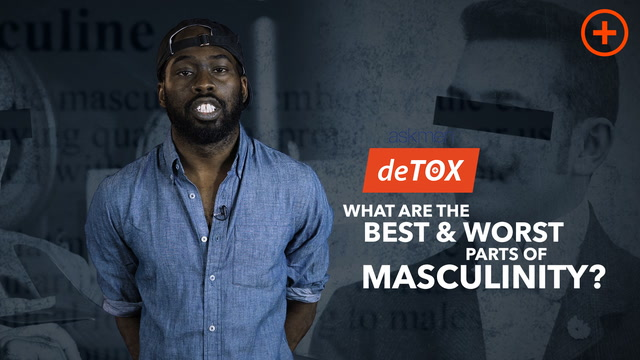 What's The Best / Worst Part About Masculinity? - deTOX