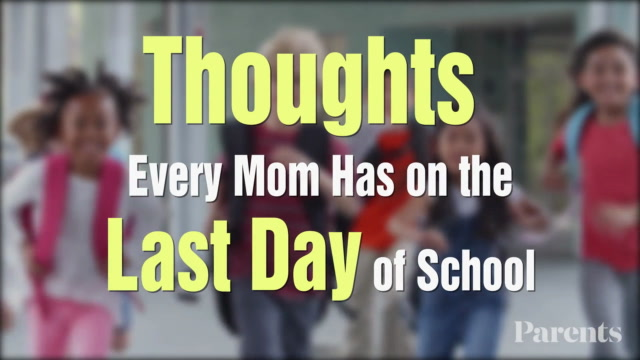 Thoughts Every Mom Has on the Last Day of School