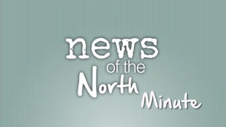 News of the North Minute: June 21, 2016