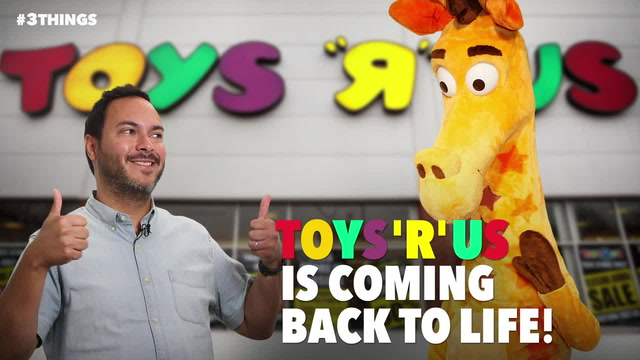 Toys 'R' Us Is Coming Back to Life! 3 Things to Know Today.