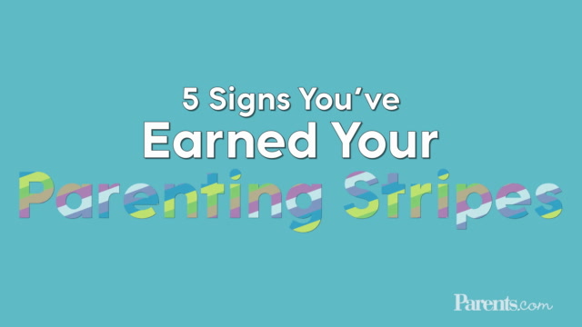 5 Signs You've Earned Your Parenting Stripes