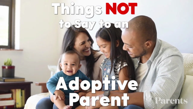 Things NOT to Say to an Adoptive Parent