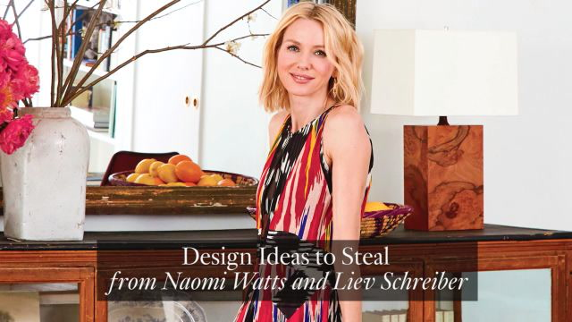 Naomi Watts and Liev Schreiber Have 29 Design Ideas for Your Home Decor