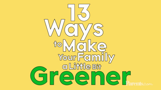 13 Ways to Make Your Family a Little Bit Greener